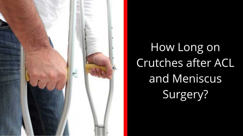 How Long on Crutches after ACL and Meniscus Surgery