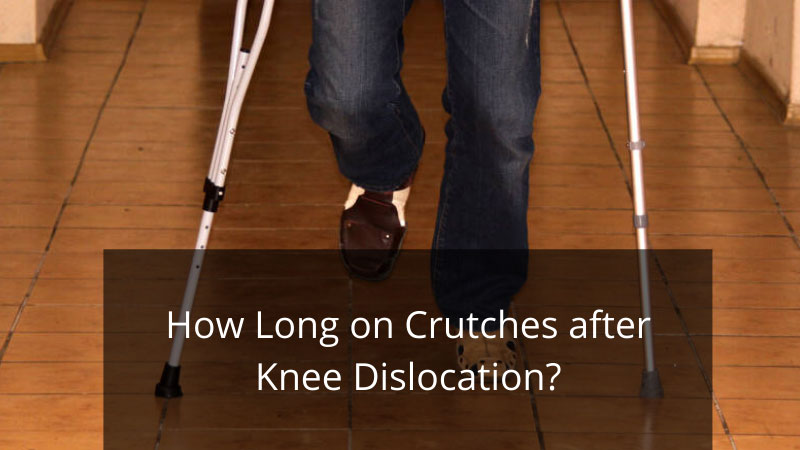 How Long on Crutches after Knee Dislocation