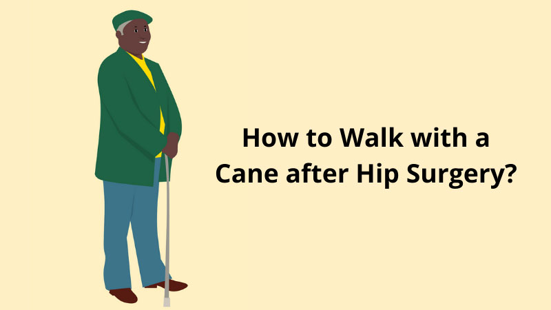 How to Walk with a Cane after Hip Surgery