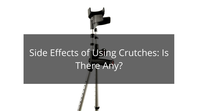 Side Effects of Using Crutches
